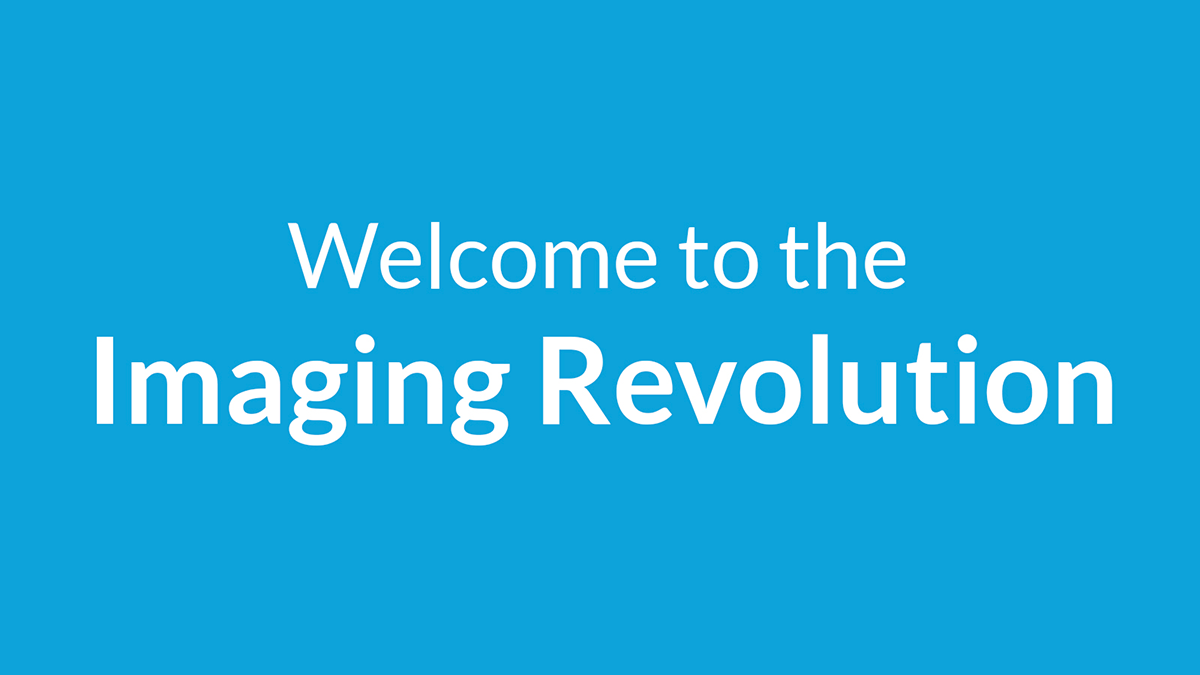 Welcome to the Imaging Revolution